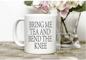Bring me tea and bend the knee mug