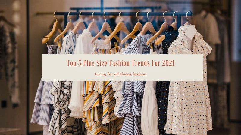Top 5 Plus Size Fashion Trends For 2021