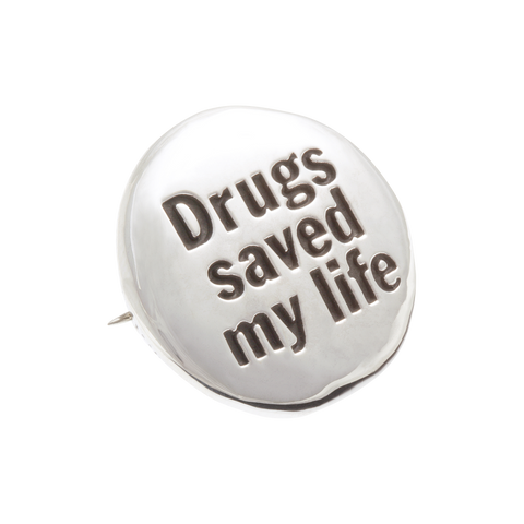 Drugs Saved My Life Badge