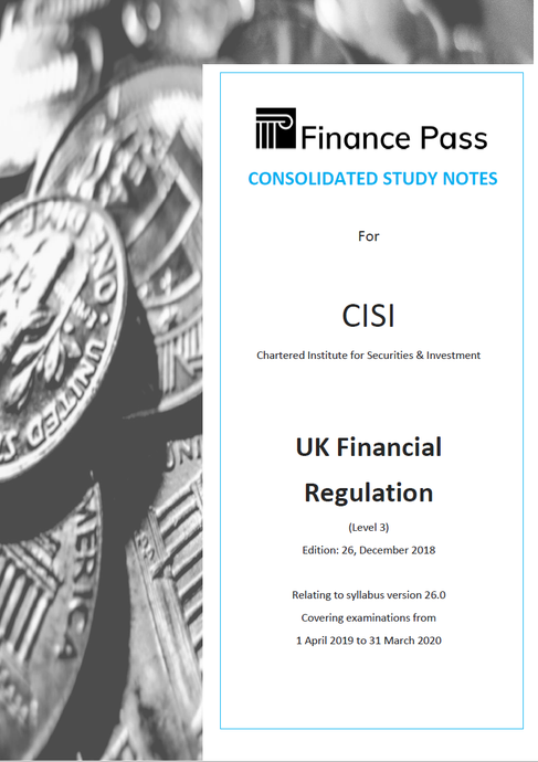 Study Notes for CISI Capital Markets Programme, UK FINANCIAL REGULATION (Level 3), Edition 26, December 2018, Syllabus Version 26.0 (126 pages approx.)