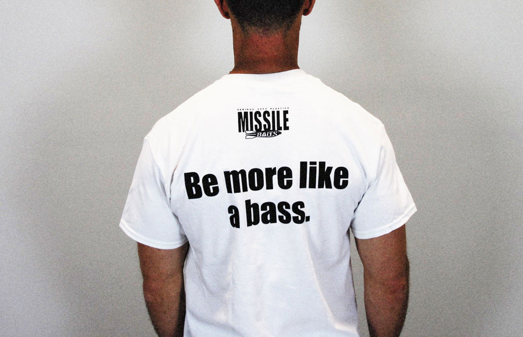 Missile Baits - Be More Like A Bass - T-Shirt - Missile Baits - best bass lure
