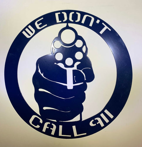 Home Security Sign We Don't Call 9-1-1 Solid Steel Sign