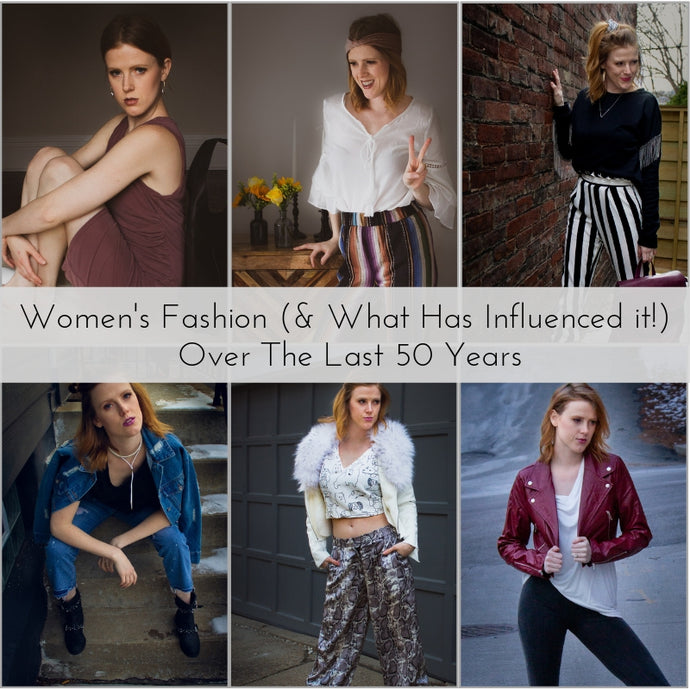 Women's Fashion (& What Has Influenced it!) Over The Last 50 Years