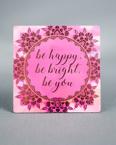Magnet - Be happy be bright be you
