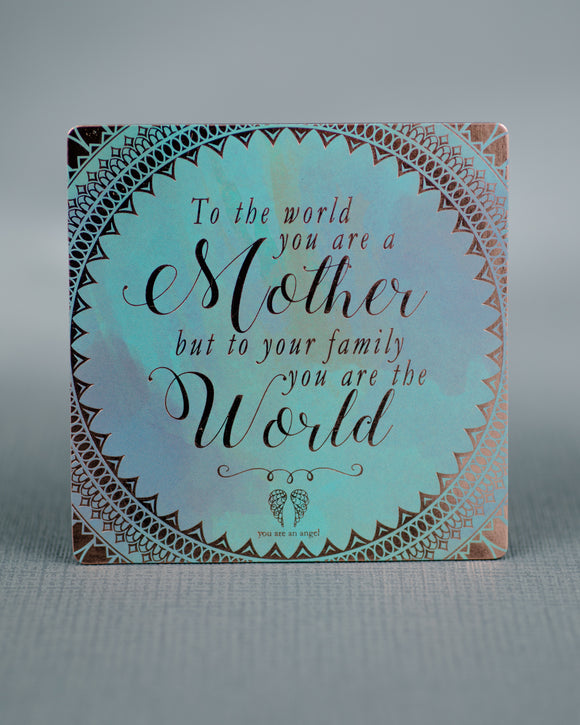 Magnet - To the world you are a mother but to your family you are the world