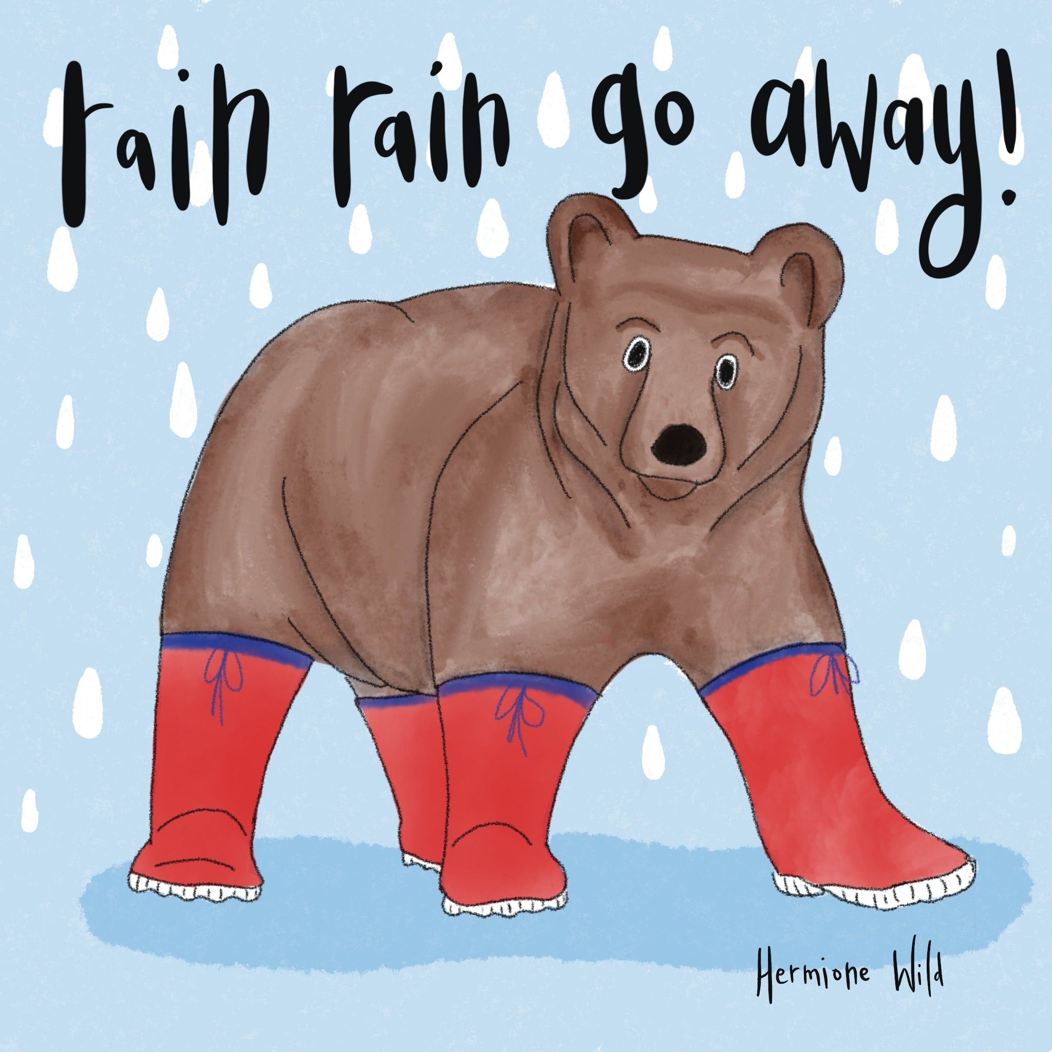 Bear wearing wellies in the rain. Quote says 'rain, rain, go away'
