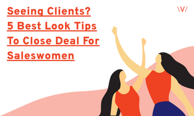 Seeing Clients? 5 Best Look Tips to Close Deal for Saleswomen