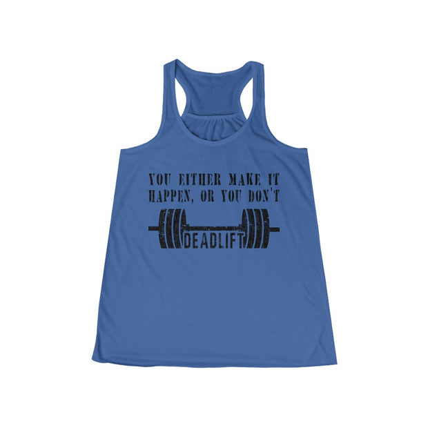 Women's Flowy Racerback Tank - You either make it happen, or you don't - DEADLIFT