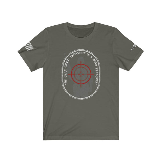 Men's & Women's T-Shirt - The Only Good Terrorist Is A Dead Terrorist