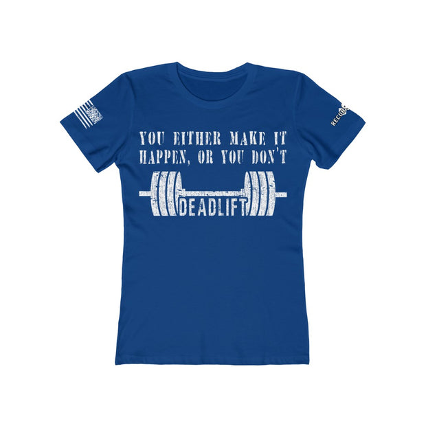 Women's Feminine Cut Tee - You either make it happen, or you don't - DEADLIFT