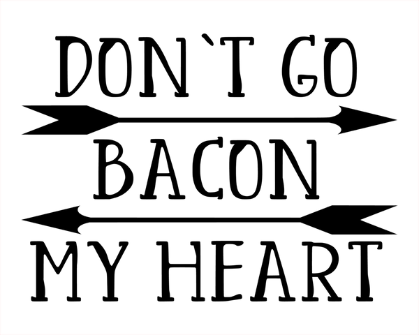 Don't Go Bacon My Heart 8x10 DIGITAL FILE ONLY