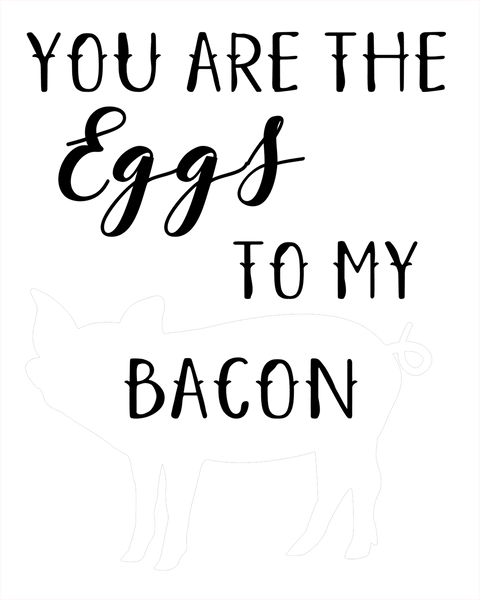 You Are The Eggs To My Bacon 8x10 DIGITAL FILE ONLY