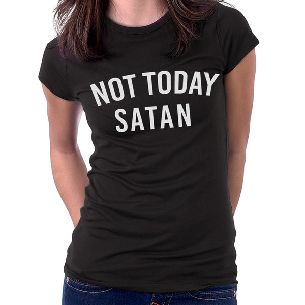 Not Today Satan Womens T-Shirt