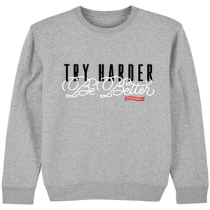 Try Harder, Be Better Sweatshirt - Grey