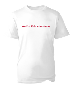 Not In This Economy T-shirt in White
