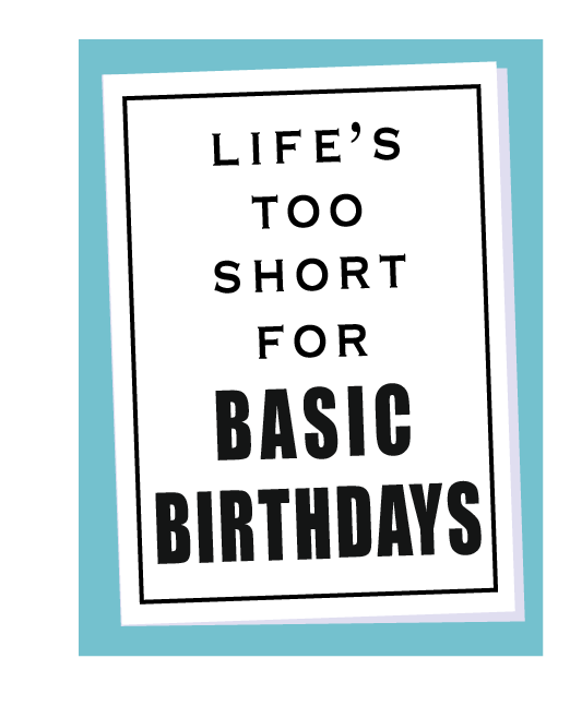 NO to BASIC Birthdays!