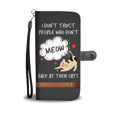 I don't trust people who don't meow back at their cats - Cell Phone Wallet Case