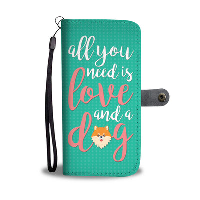 All you need is love and a Dog Pomeranian Cell Phone Wallet Case
