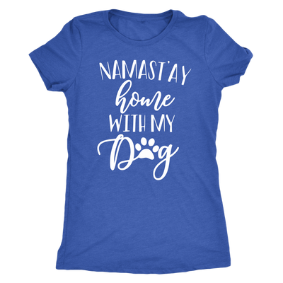 Namast'ay home with My Dog - TriBlend T-shirt - PLUS Size Tee S-2XL MADE IN THE USA