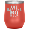 Life Happens Dogs Help 12oz Stemless Wine Tumbler Etched/Engraved Stainless Steel Mug Hot/Cold - 13 Colors Available