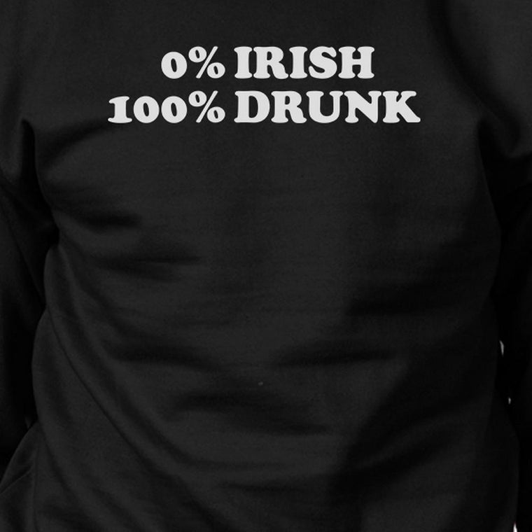0% Irish 100% Drunk Black Humorous Design Sweatshirt Patricks Day