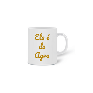 Caneca Ela é do Agro Two - By Ela é do Agro