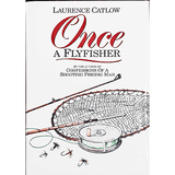 Once a Flyfisher by Laurence Catlow