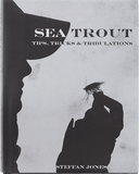 Sea Trout Tips, Tricks and Tribulations by Steffan Jones