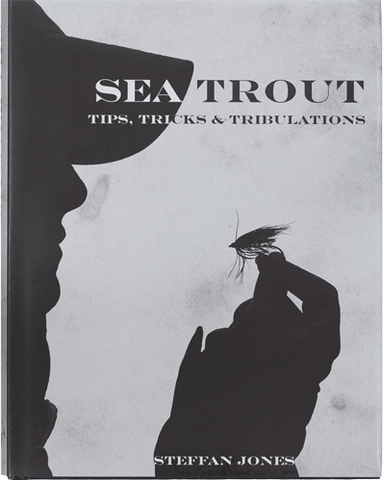 Front Cover Sea Trout Tips, Tricks and Tribulations by Steffan Jones