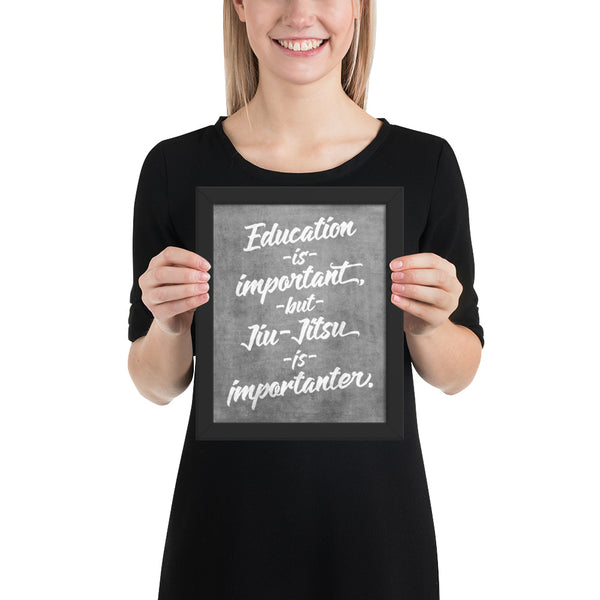 Education is Important, but Jiu-Jitsu is Importanter Framed Art Poster Print