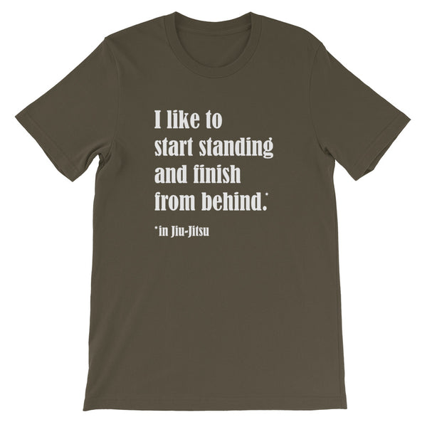 I Like to Start Standing and Finish From Behind in Jiu-Jitsu Short-Sleeve Unisex Premium T-Shirt
