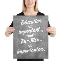 Education is Important, but Jiu-Jitsu is Importanter Art Poster Print