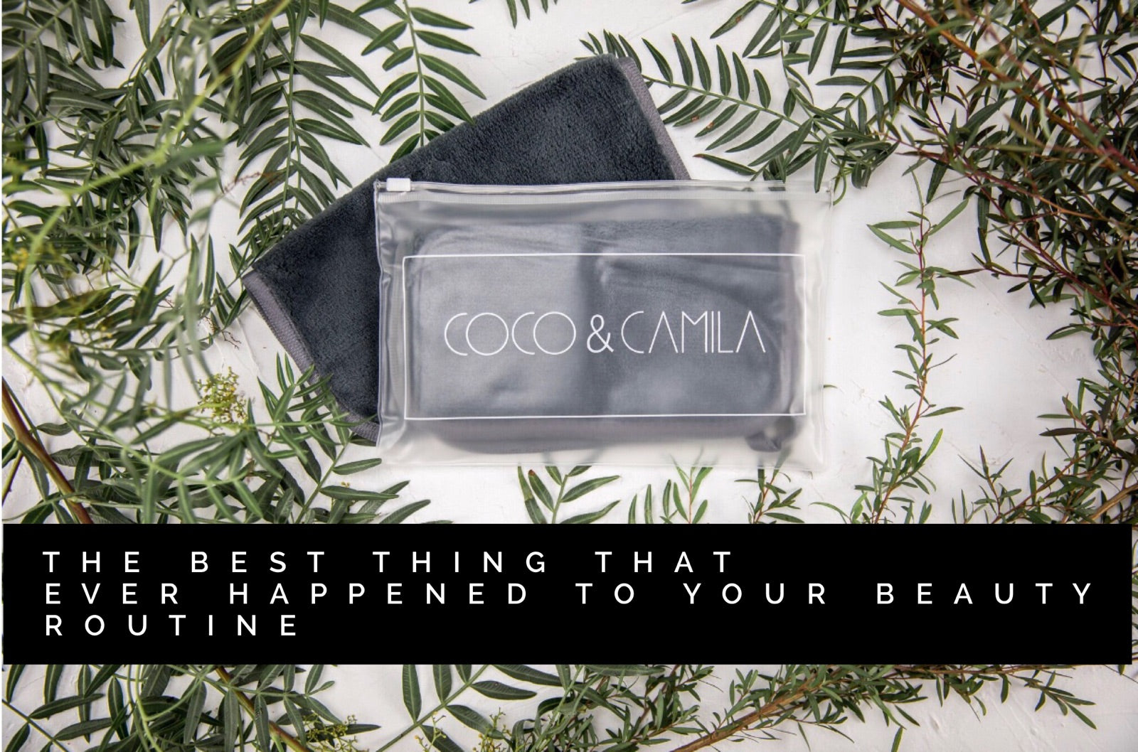 What is the Coco & Camila cloth and why it should be an essential part of your beauty routine?