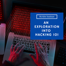 An Exploration Into Hacking 101 - McAfee Institute