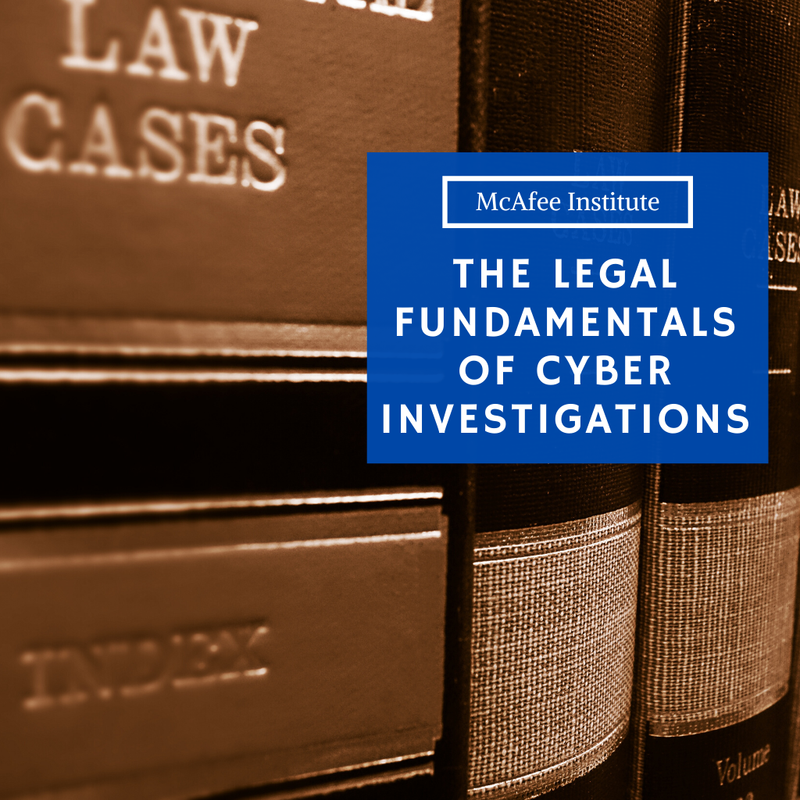 The Legal Fundamentals of Cyber Investigations - McAfee Institute