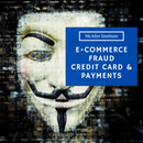 E-Commerce Fraud:  Credit Cards and Payment Processing - McAfee Institute