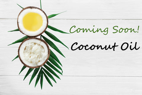 Coconut Oil Coming Soon