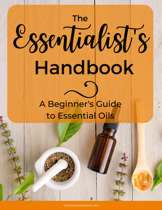 The Essentialist's Handbook - A Beginner's Guide to Essential Oils