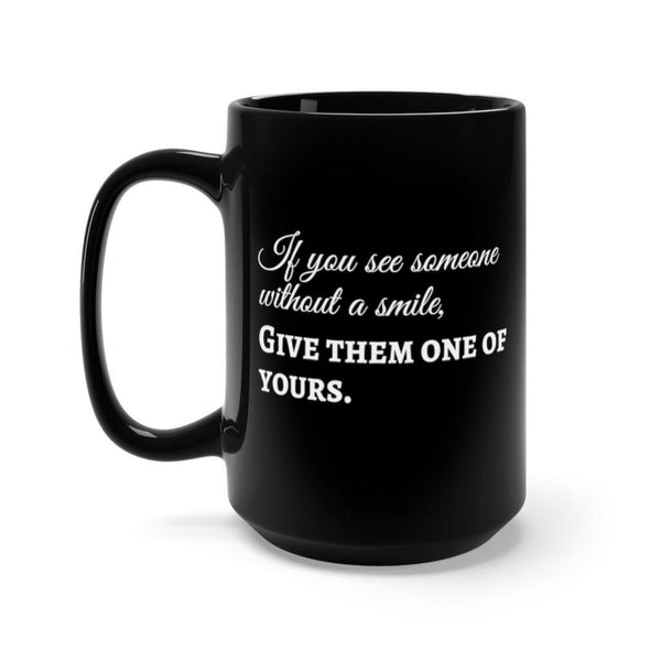 """If You See Someone Without A Smile"" Large Black 15 oz Mug"