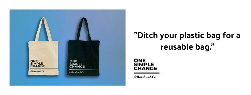 DITCH YOUR PLASTIC BAG FOR A REUSABLE BAG.