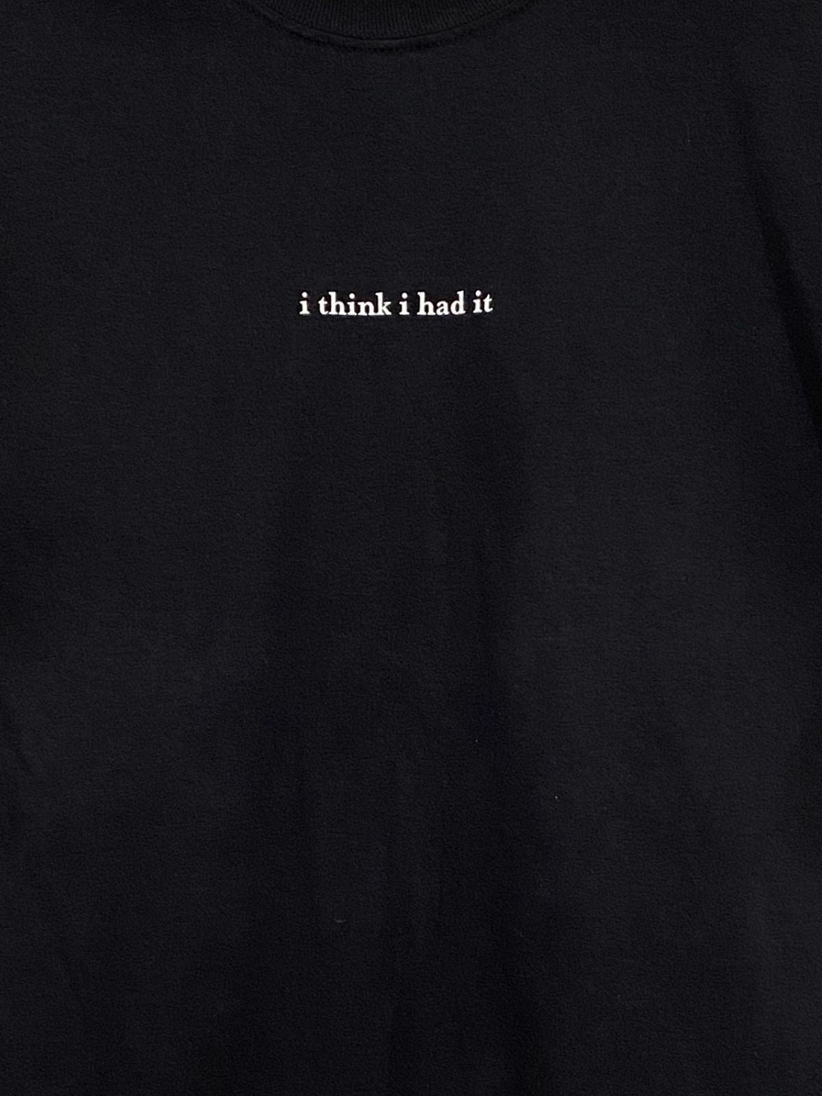 I Think I Had It T-Shirt
