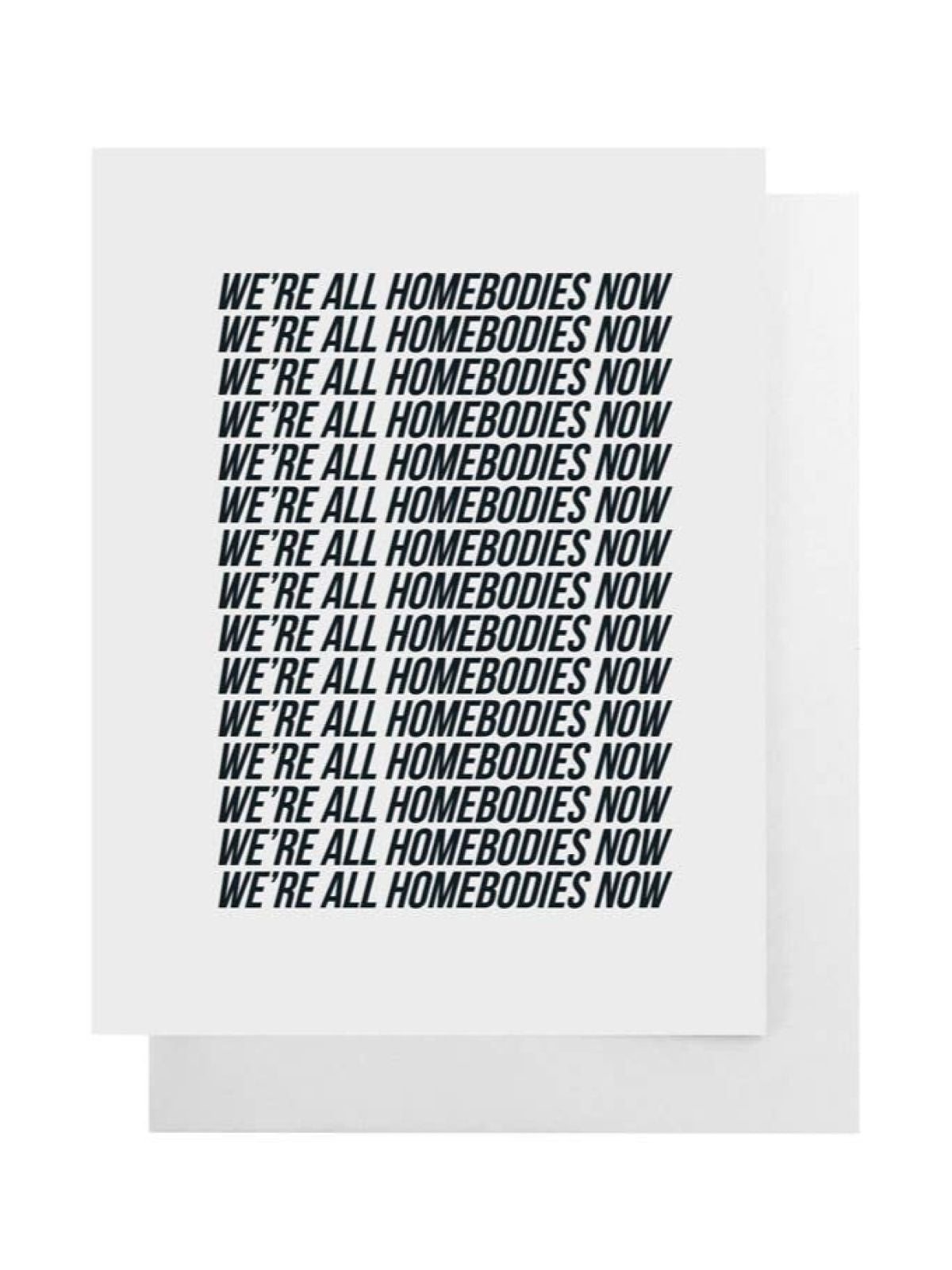 We're All Homebodies Now Card