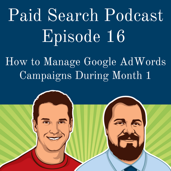 016: How to Manage Google AdWords Campaigns during Month 1