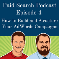 004: How To Build And Structure Your AdWords Campaigns