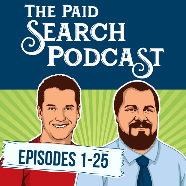The Paid Search Podcast: Episodes 1-25 (10% OFF)