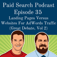 035: Landing Pages Versus Websites for AdWords Traffic (Great Debate, Vol 2)