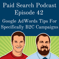 042: Google AdWords Tips for Specifically B2C Campaigns
