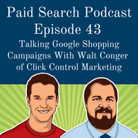 043: Talking Google Shopping Campaigns with Walt Conger of Click Control Marketing