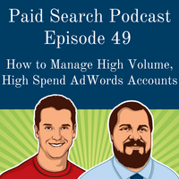 049: How to Manage High Volume, High Spend AdWords Accounts