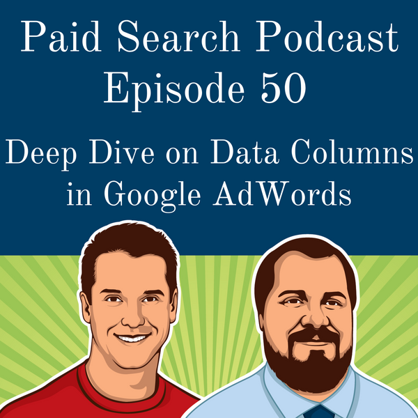 050: Deep Dive on Data Columns In Google AdWords